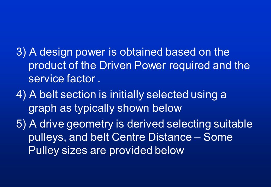 3) A design power is obtained based on the product of the Driven Power required and the service factor .