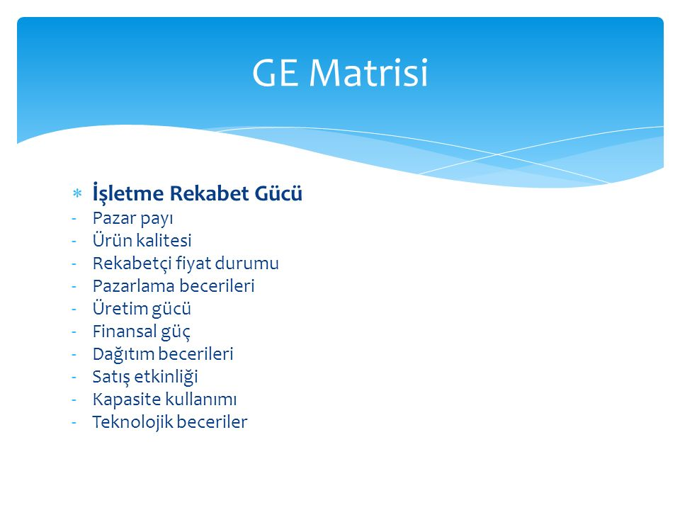 GE Matrisi İşletme Rekabet Gücü Pazar payı Ürün kalitesi