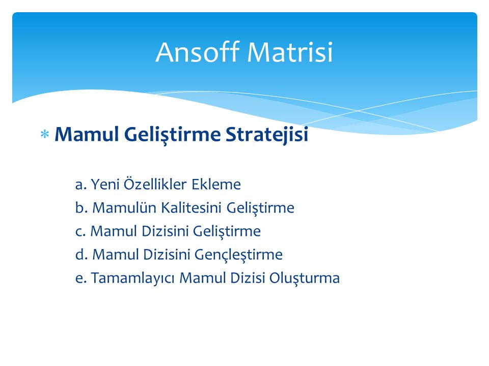 Ansoff Matrisi Mamul Geliştirme Stratejisi a. Yeni Özellikler Ekleme