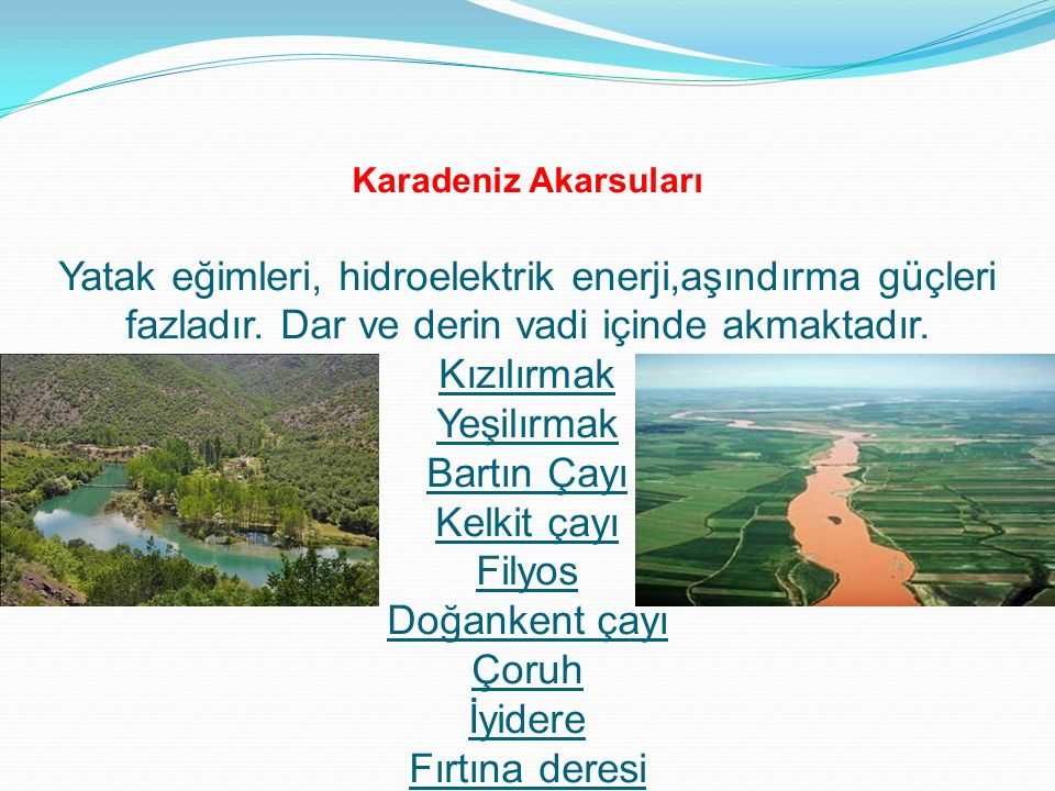 Karadeniz Akarsuları Yatak eğimleri, hidroelektrik enerji,aşındırma güçleri fazladır.