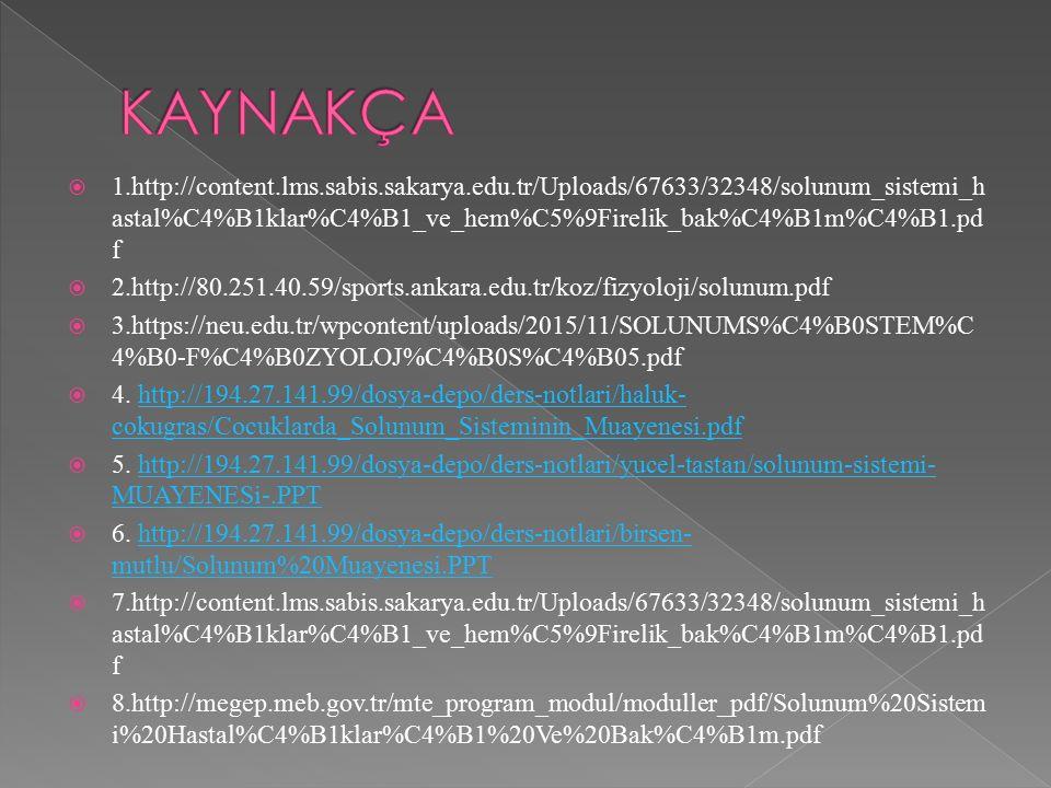 KAYNAKÇA 1.http://content.lms.sabis.sakarya.edu.tr/Uploads/67633/32348/solunum_sistemi_hastal%C4%B1klar%C4%B1_ve_hem%C5%9Firelik_bak%C4%B1m%C4%B1.pdf.
