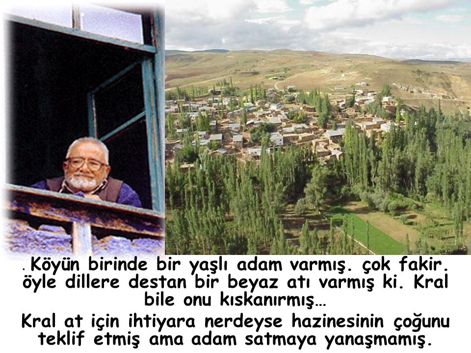 Köyün birinde bir yaşlı adam varmış. çok fakir