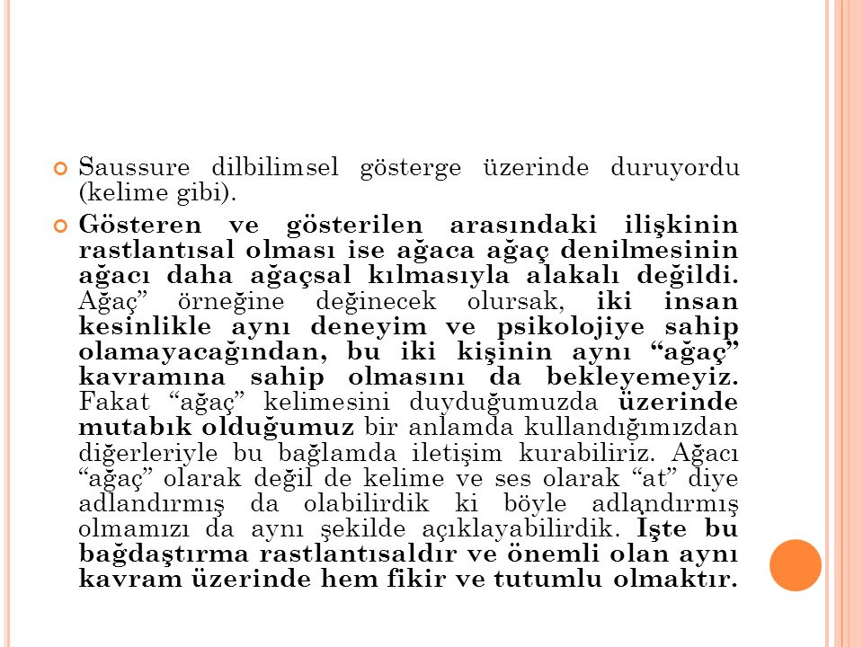 Saussure dilbilimsel gösterge üzerinde duruyordu (kelime gibi).