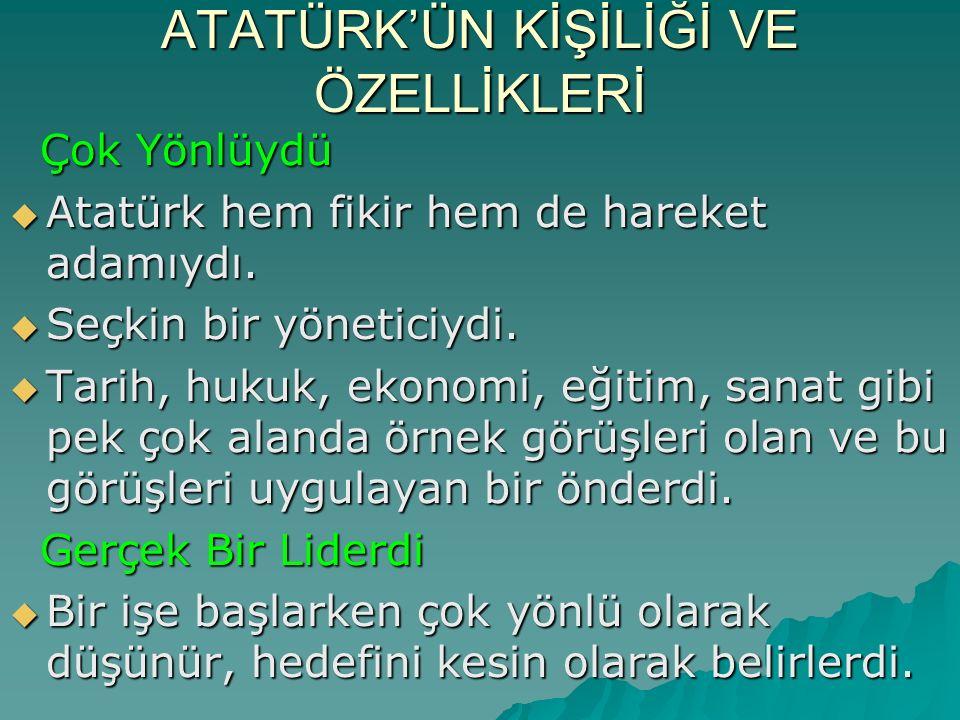 ATATÜRK'ÜN KİŞİLİĞİ VE ÖZELLİKLERİ