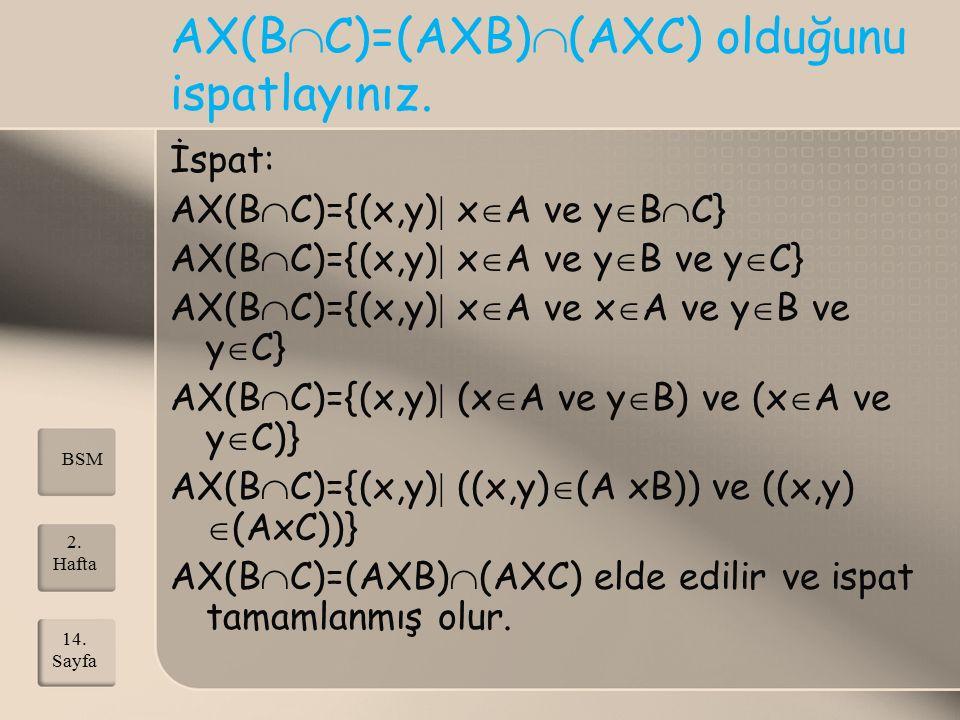AX(BC)=(AXB)(AXC) olduğunu ispatlayınız.