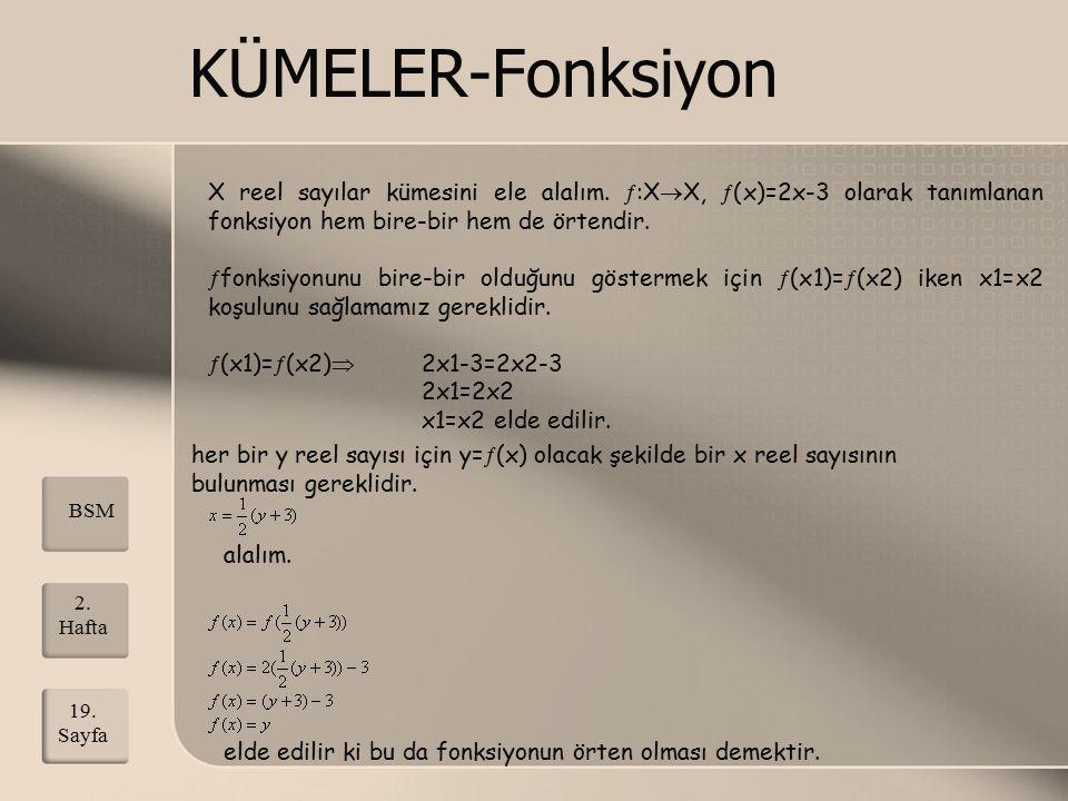 KÜMELER-Fonksiyon X reel sayılar kümesini ele alalım. :XX, (x)=2x-3 olarak tanımlanan fonksiyon hem bire-bir hem de örtendir.