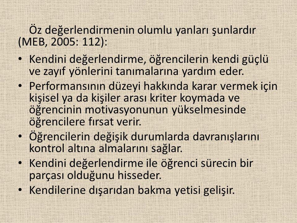 Öz değerlendirmenin olumlu yanları şunlardır (MEB, 2005: 112):