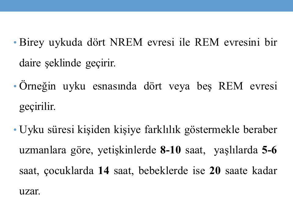 Birey uykuda dört NREM evresi ile REM evresini bir daire şeklinde geçirir.