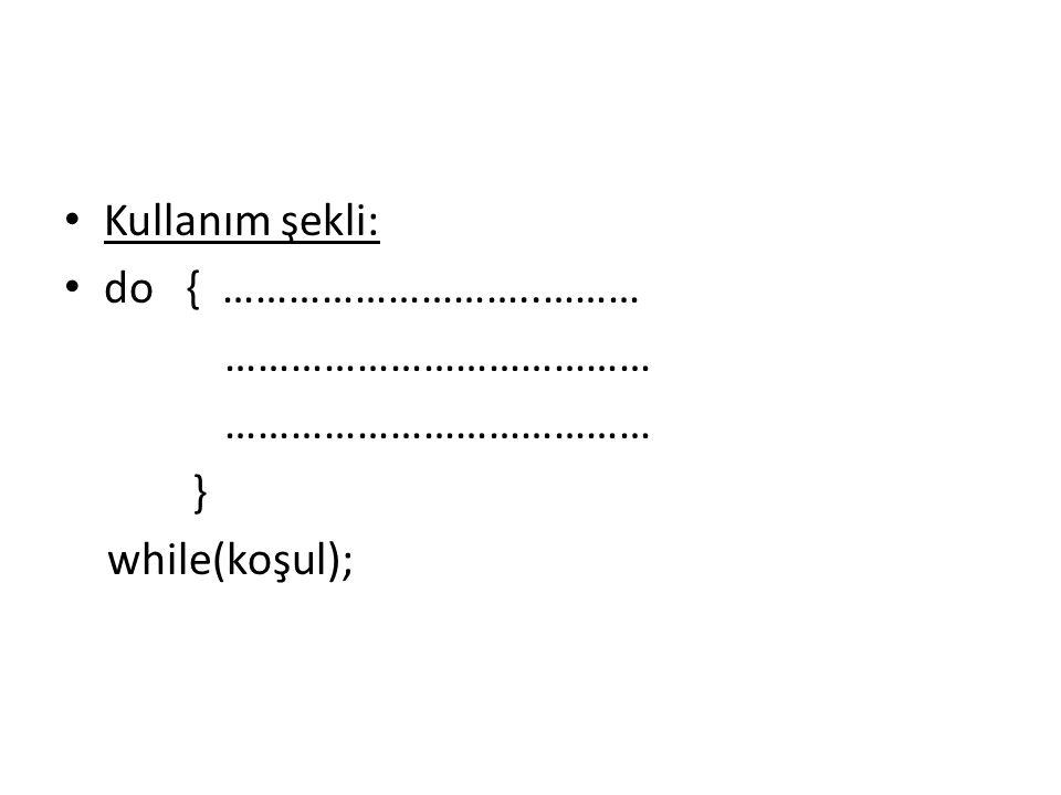 Kullanım şekli: do { ………………………..……… ………………………………… } while(koşul);