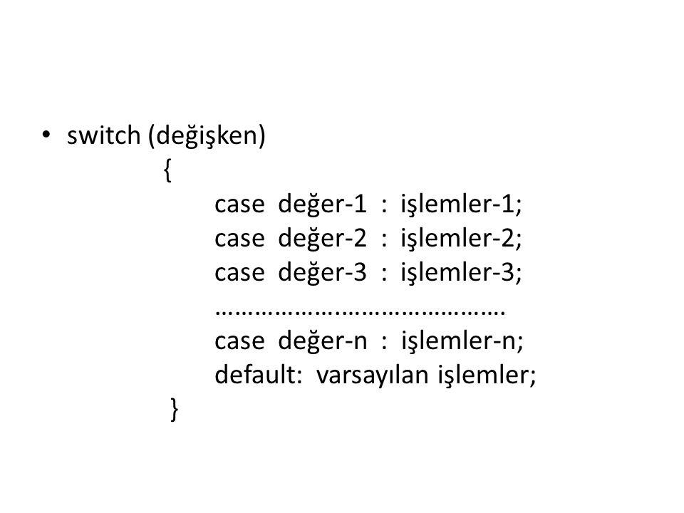 switch (değişken) { case değer-1 : işlemler-1; case değer-2 : işlemler-2; case değer-3 : işlemler-3;