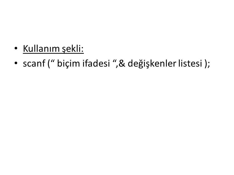 Kullanım şekli: scanf ( biçim ifadesi ,& değişkenler listesi );