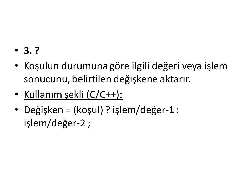 3. Koşulun durumuna göre ilgili değeri veya işlem sonucunu, belirtilen değişkene aktarır. Kullanım şekli (C/C++):