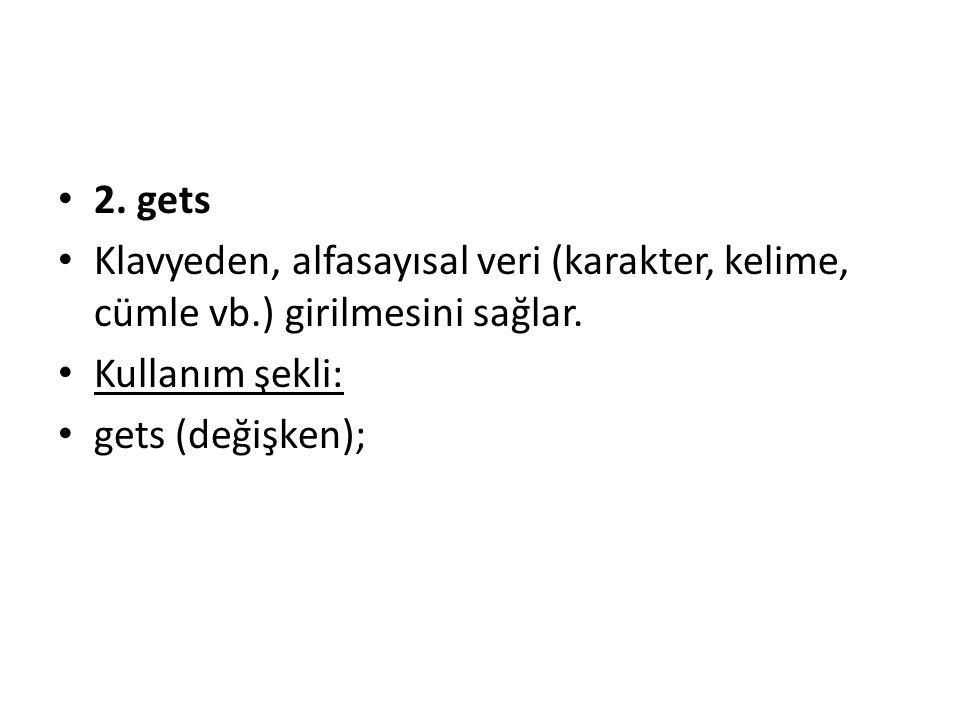 2. gets Klavyeden, alfasayısal veri (karakter, kelime, cümle vb.) girilmesini sağlar. Kullanım şekli: