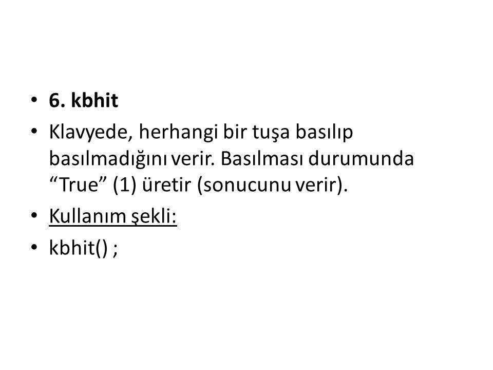 6. kbhit Klavyede, herhangi bir tuşa basılıp basılmadığını verir. Basılması durumunda True (1) üretir (sonucunu verir).
