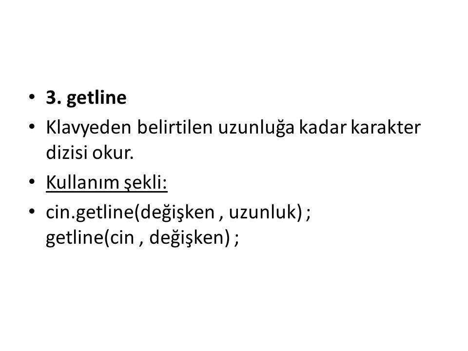 3. getline Klavyeden belirtilen uzunluğa kadar karakter dizisi okur.