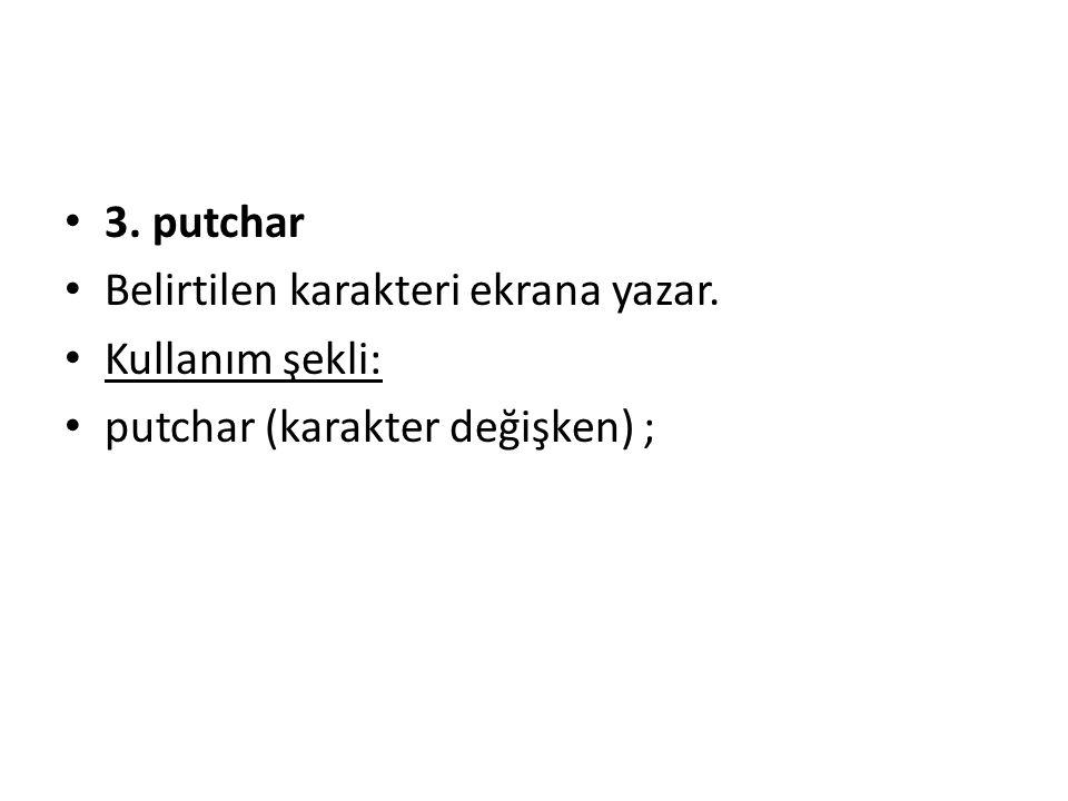 3. putchar Belirtilen karakteri ekrana yazar. Kullanım şekli: putchar (karakter değişken) ;