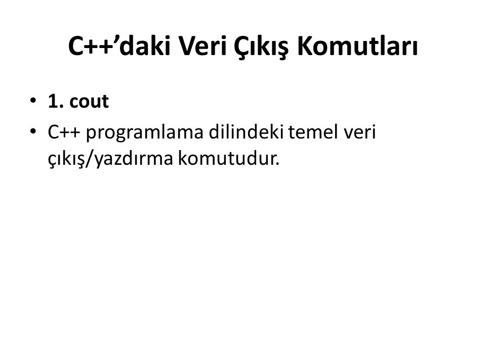 C++'daki Veri Çıkış Komutları