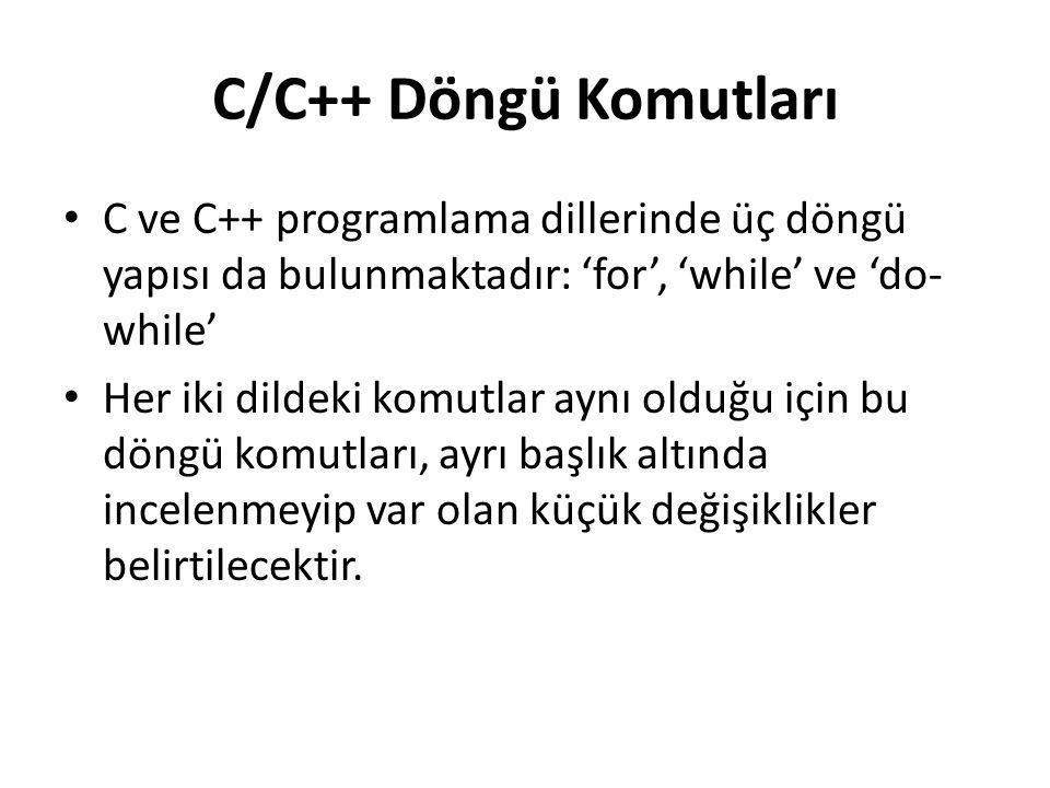 C/C++ Döngü Komutları C ve C++ programlama dillerinde üç döngü yapısı da bulunmaktadır: 'for', 'while' ve 'do-while'