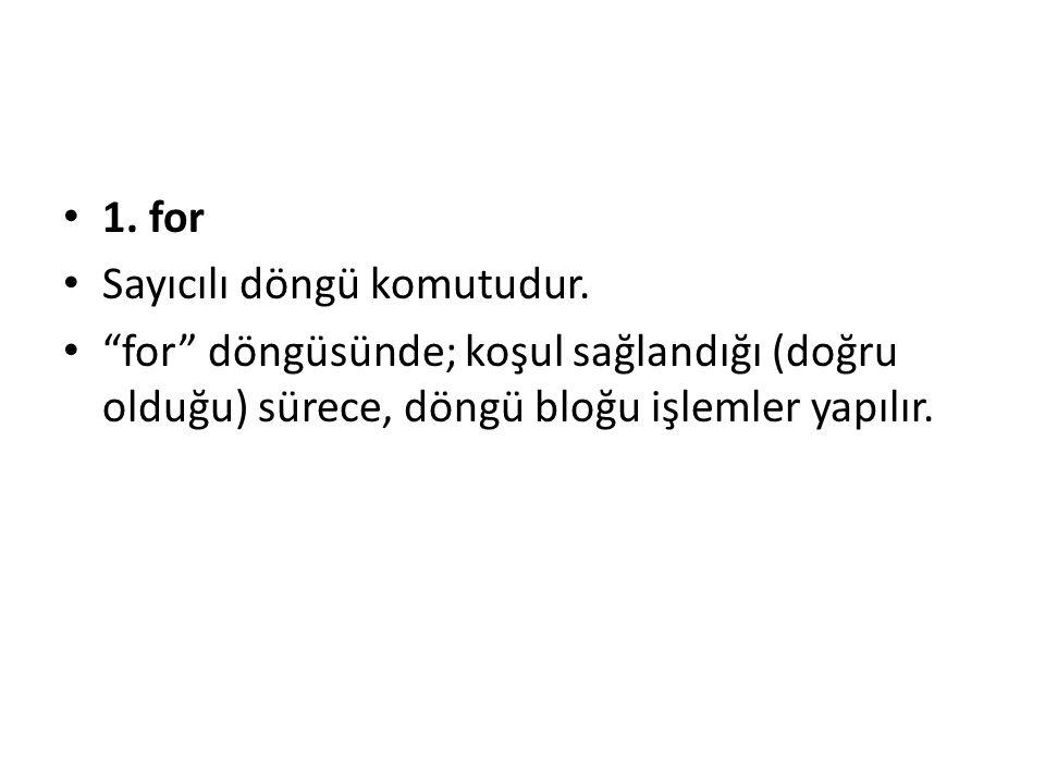 1. for Sayıcılı döngü komutudur.
