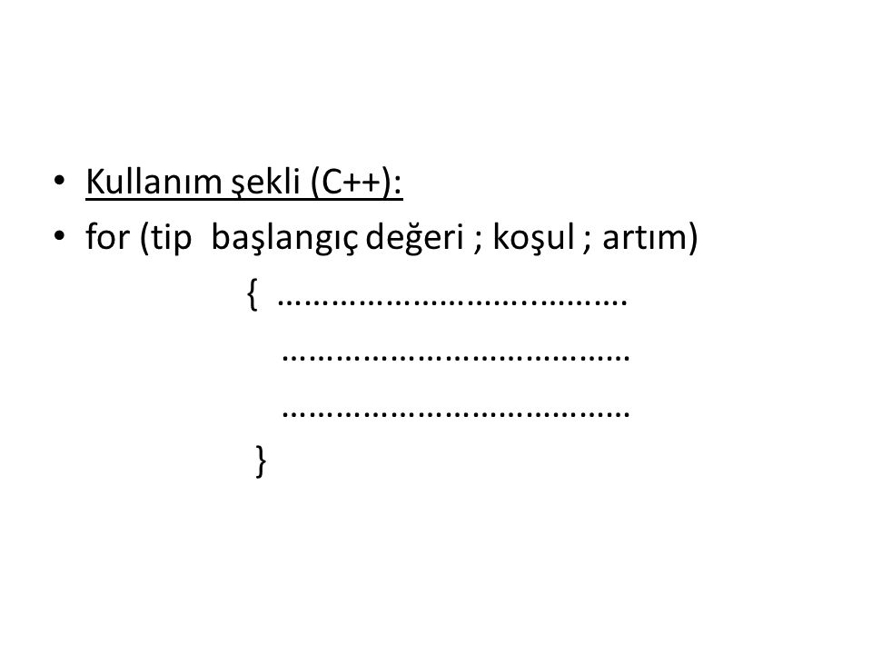 Kullanım şekli (C++): for (tip başlangıç değeri ; koşul ; artım) { ………………………..………. …………………………………