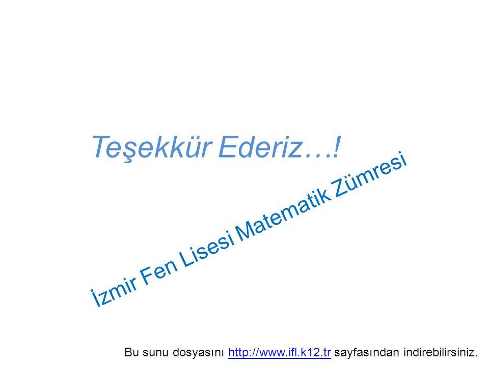 Teşekkür Ederiz…! İzmir Fen Lisesi Matematik Zümresi