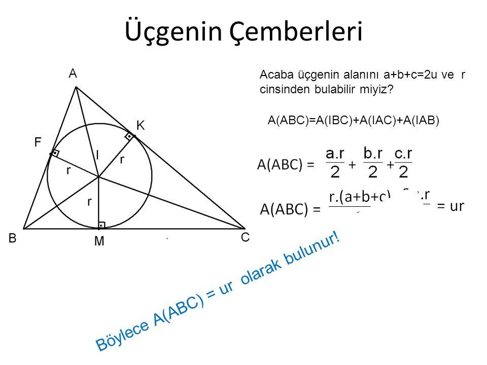 Üçgenin Çemberleri Böylece A(ABC) = ur olarak bulunur!