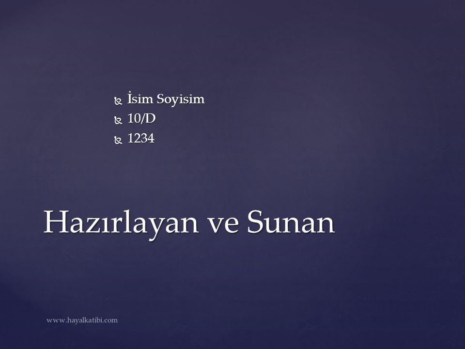 İsim Soyisim 10/D 1234 Hazırlayan ve Sunan www.hayalkatibi.com