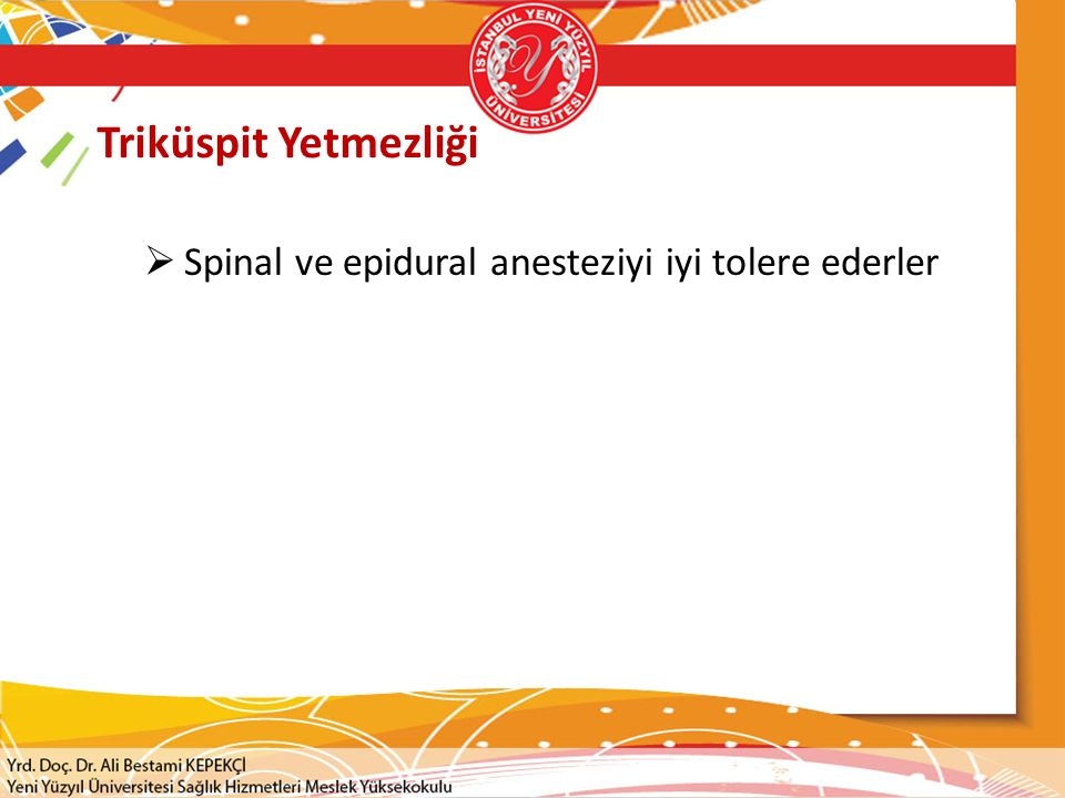 Triküspit Yetmezliği Spinal ve epidural anesteziyi iyi tolere ederler