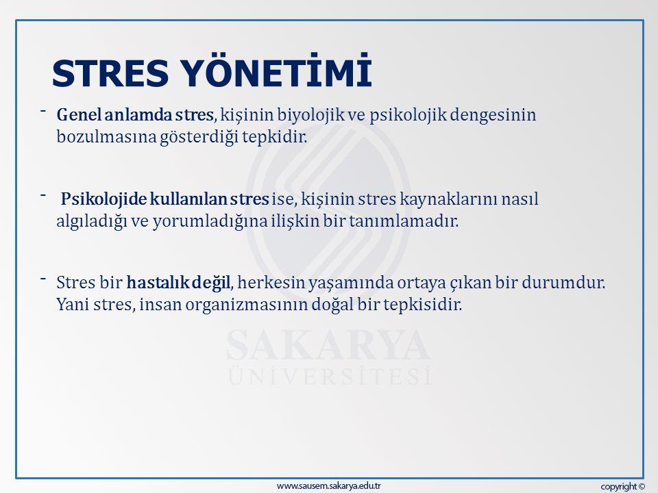 STRES YÖNETİMİ Genel anlamda stres, kişinin biyolojik ve psikolojik dengesinin bozulmasına gösterdiği tepkidir.