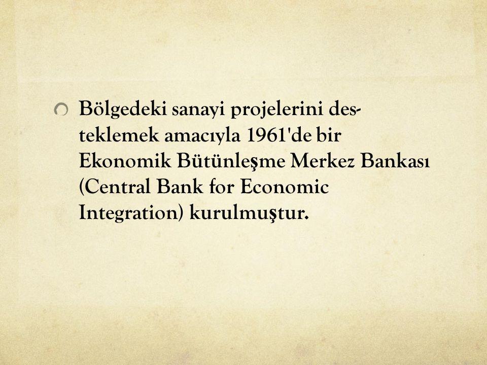 Bölgedeki sanayi projelerini des teklemek amacıyla 1961 de bir Ekonomik Bütünleşme Merkez Bankası (Central Bank for Economic Integration) kurulmuştur.