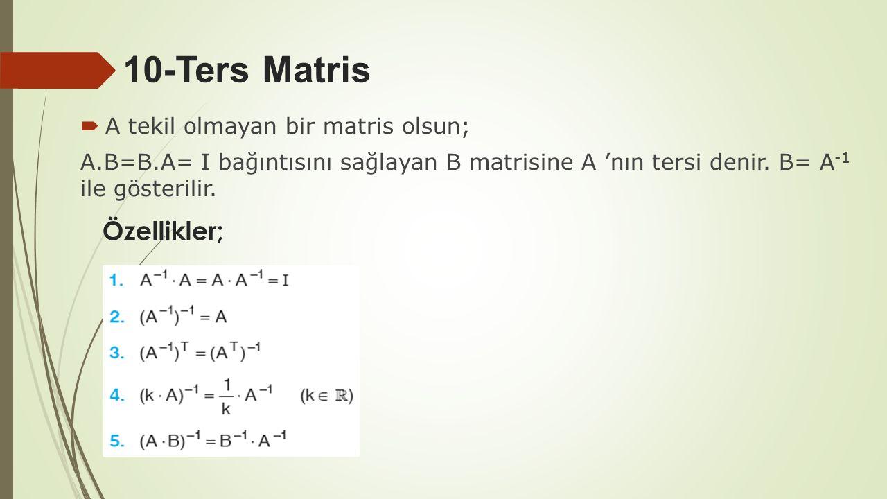 10-Ters Matris Özellikler; A tekil olmayan bir matris olsun;