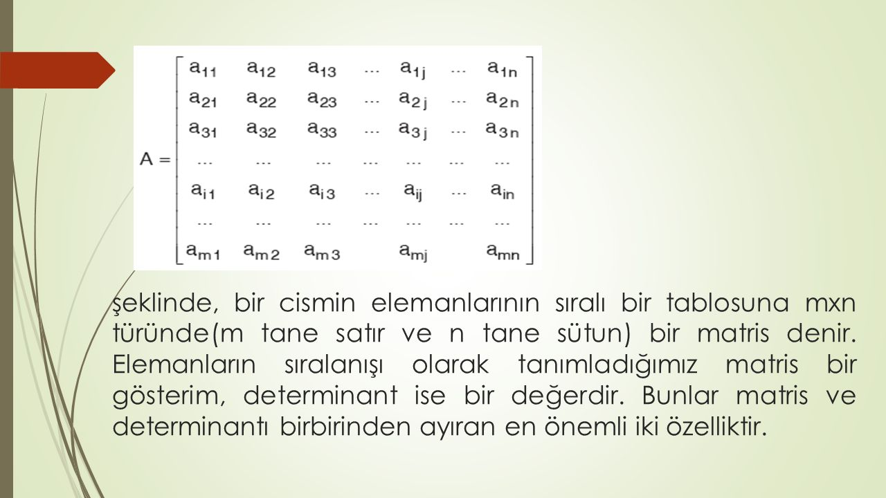 şeklinde, bir cismin elemanlarının sıralı bir tablosuna mxn türünde(m tane satır ve n tane sütun) bir matris denir.