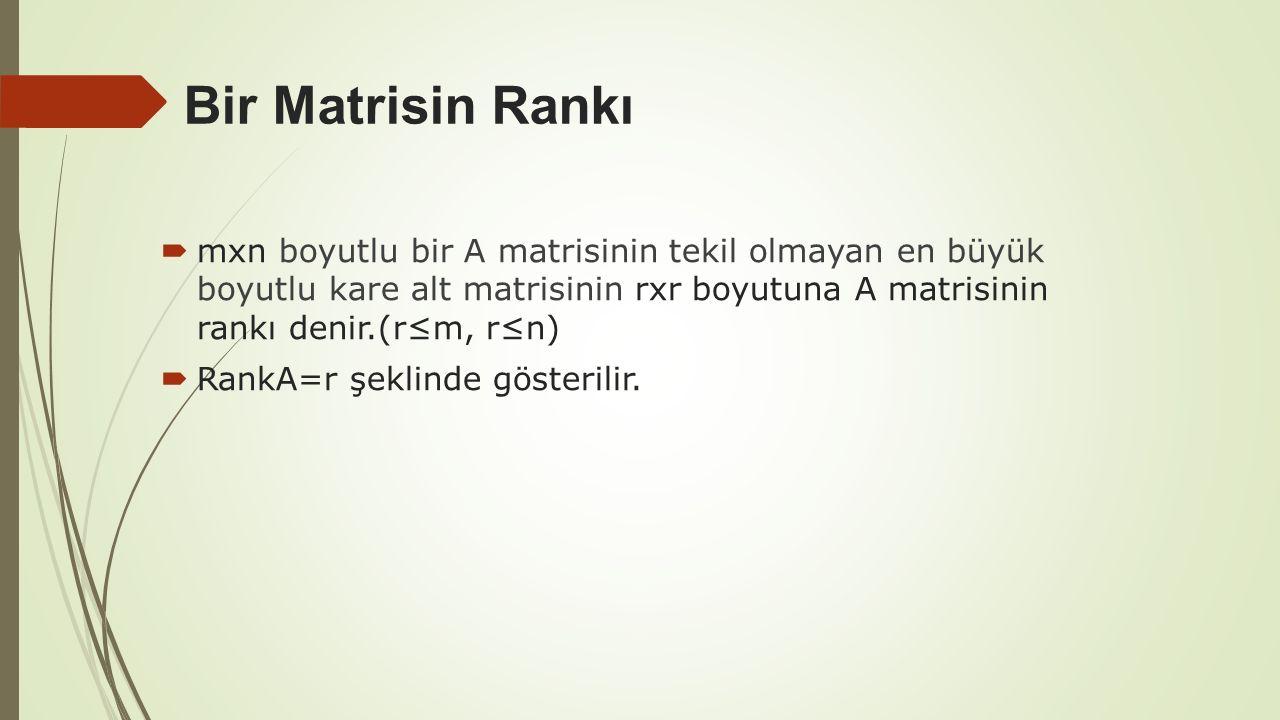 Bir Matrisin Rankı mxn boyutlu bir A matrisinin tekil olmayan en büyük boyutlu kare alt matrisinin rxr boyutuna A matrisinin rankı denir.(r≤m, r≤n)