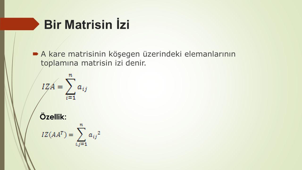 Bir Matrisin İzi A kare matrisinin köşegen üzerindeki elemanlarının toplamına matrisin izi denir.