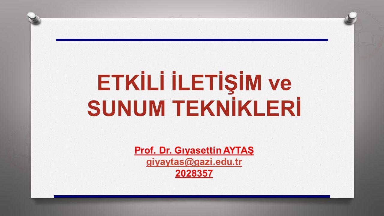 ETKİLİ İLETİŞİM ve SUNUM TEKNİKLERİ Prof. Dr. Gıyasettin AYTAŞ