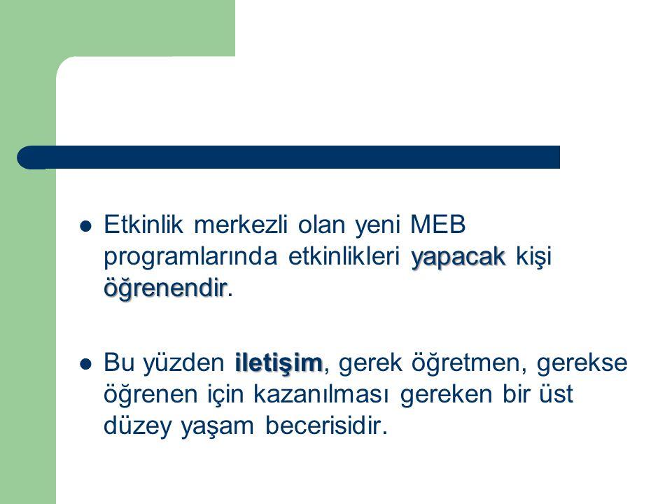 Etkinlik merkezli olan yeni MEB programlarında etkinlikleri yapacak kişi öğrenendir.
