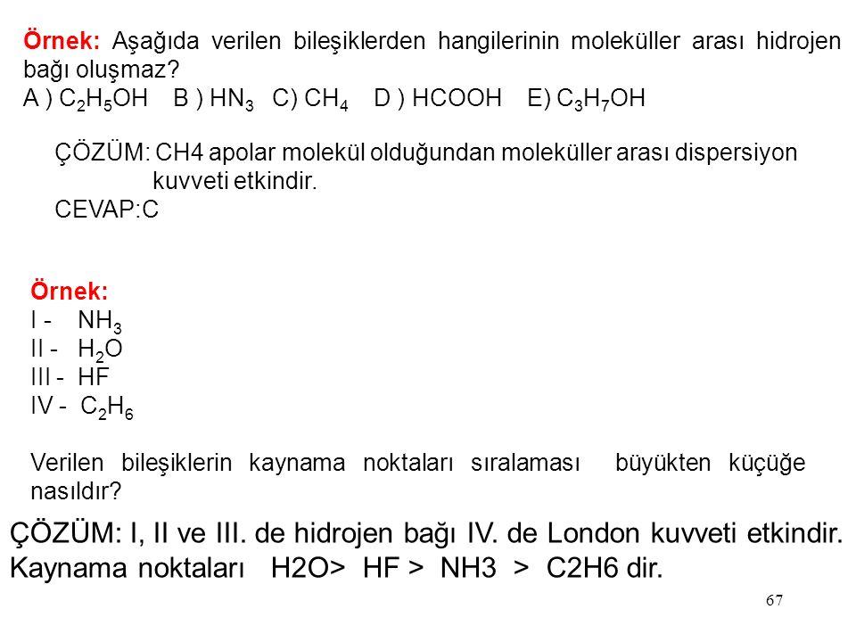 ÇÖZÜM: I, II ve III. de hidrojen bağı IV. de London kuvveti etkindir.