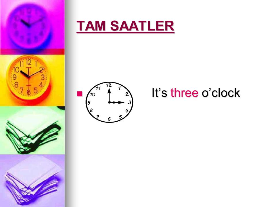TAM SAATLER It's three o'clock