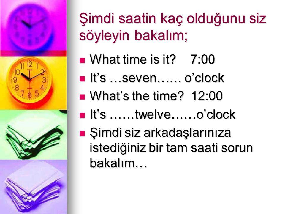 Şimdi saatin kaç olduğunu siz söyleyin bakalım;