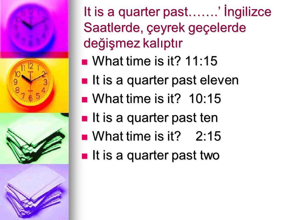 It is a quarter past…….' İngilizce Saatlerde, çeyrek geçelerde değişmez kalıptır