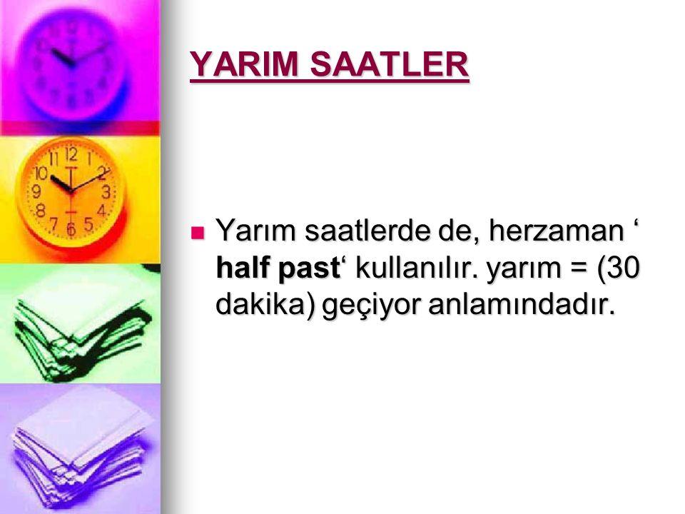 YARIM SAATLER Yarım saatlerde de, herzaman ' half past' kullanılır.