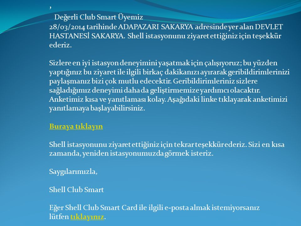 , Değerli Club Smart Üyemiz 28/03/2014 tarihinde ADAPAZARI SAKARYA adresinde yer alan DEVLET HASTANESİ SAKARYA.