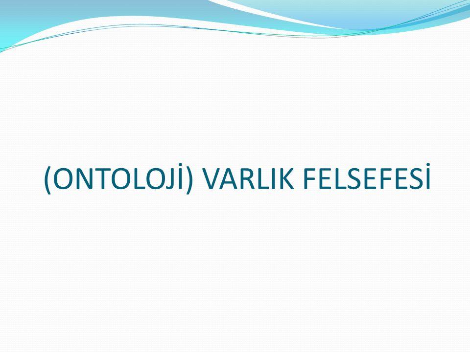 (ONTOLOJİ) VARLIK FELSEFESİ