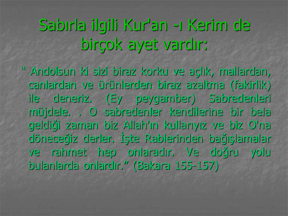 Sabırla ilgili Kur an -ı Kerim de birçok ayet vardır: