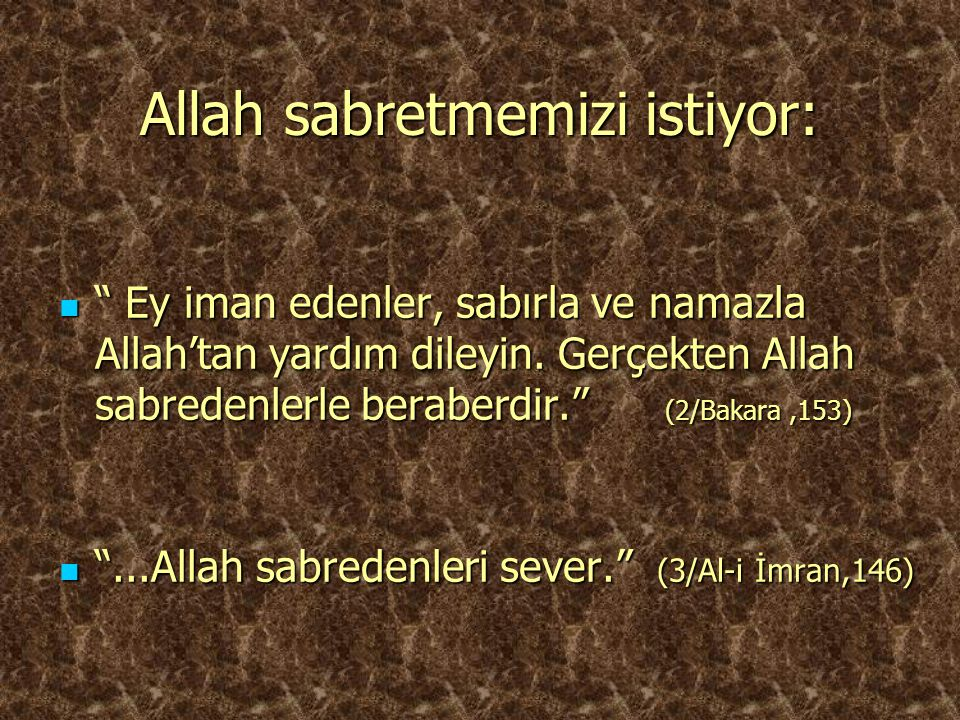 Allah sabretmemizi istiyor: