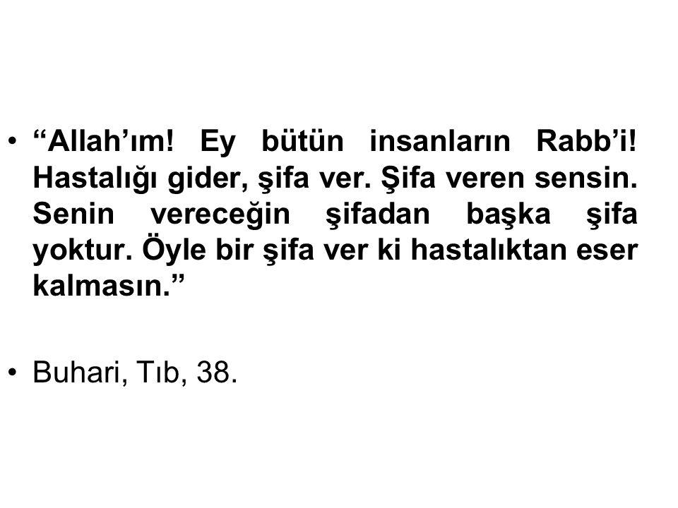 Allah'ım. Ey bütün insanların Rabb'i. Hastalığı gider, şifa ver