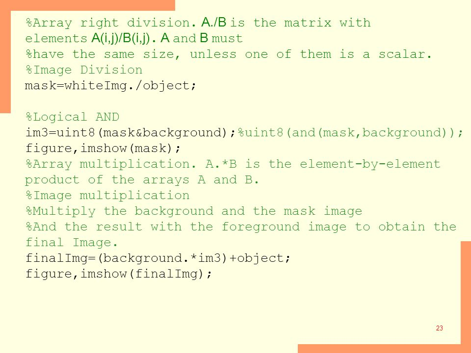%Array right division. A. /B is the matrix with elements A(i,j)/B(i,j)