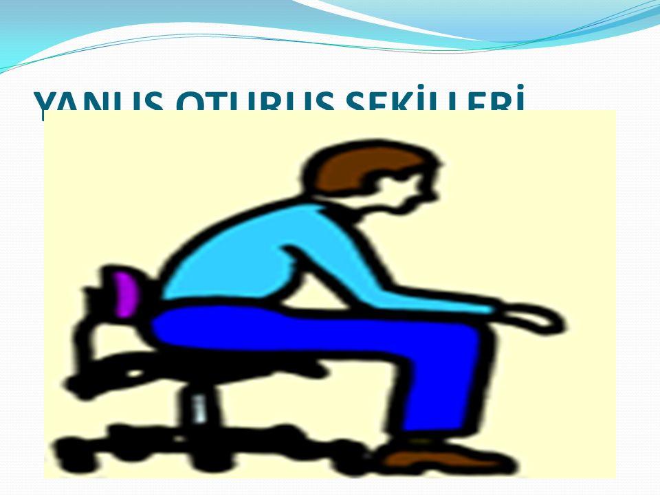 YANLIŞ OTURUŞ ŞEKİLLERİ