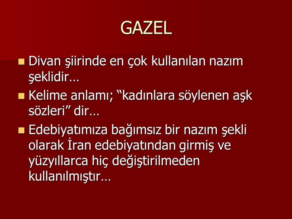 GAZEL Divan şiirinde en çok kullanılan nazım şeklidir…