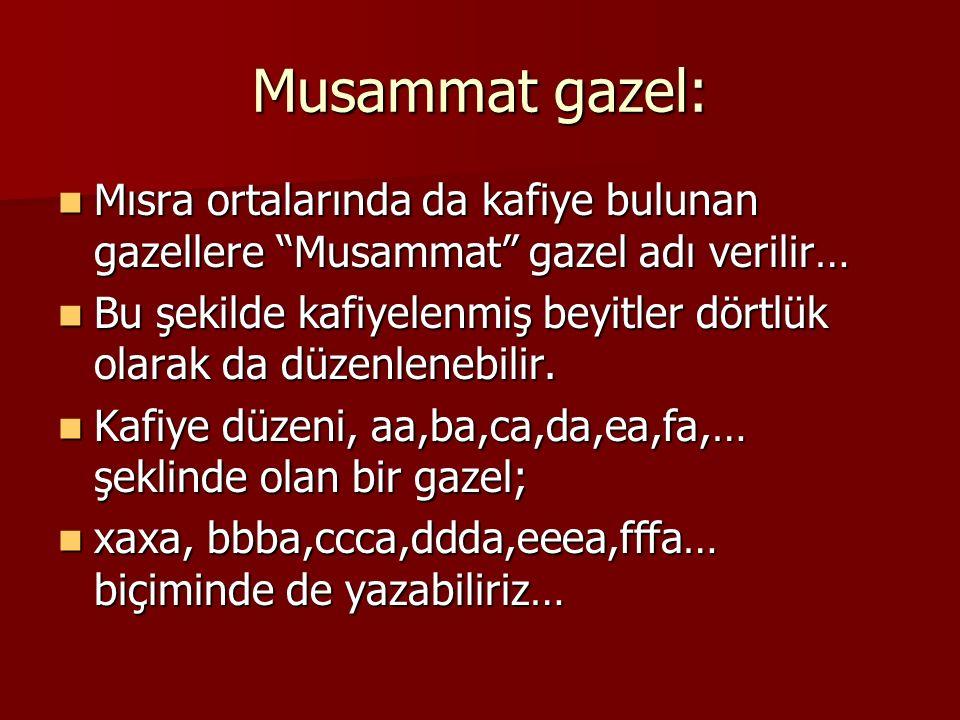 Musammat gazel: Mısra ortalarında da kafiye bulunan gazellere Musammat gazel adı verilir…